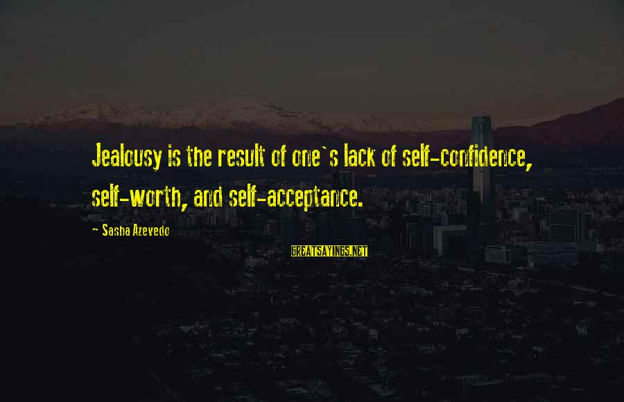 Vidian Sayings By Sasha Azevedo: Jealousy is the result of one's lack of self-confidence, self-worth, and self-acceptance.