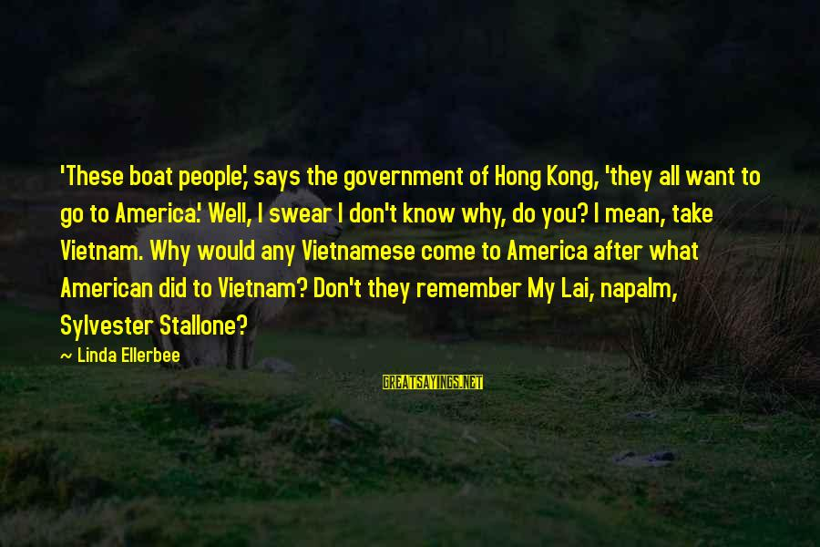 Vietnam My Lai Sayings By Linda Ellerbee: 'These boat people,' says the government of Hong Kong, 'they all want to go to