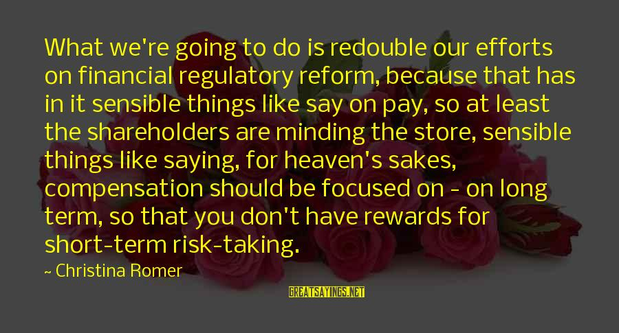 Vietnam Requiem Sayings By Christina Romer: What we're going to do is redouble our efforts on financial regulatory reform, because that