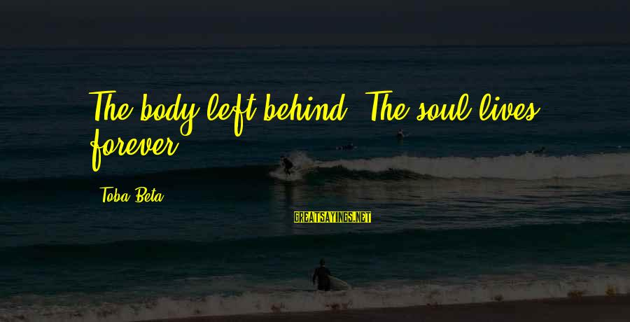 Vietnam Requiem Sayings By Toba Beta: The body left behind. The soul lives forever.