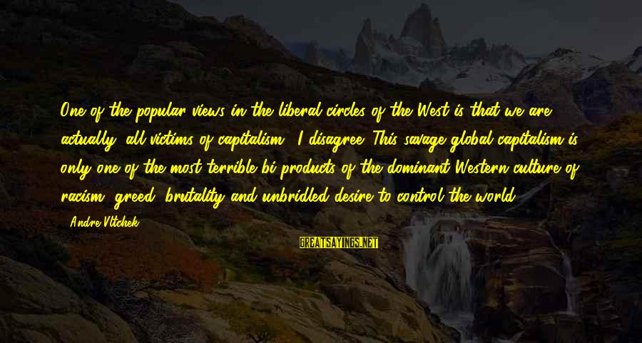 Views Of The World Sayings By Andre Vltchek: One of the popular views in the liberal circles of the West is that we