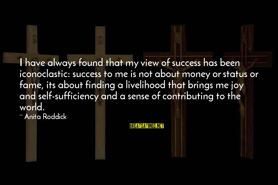 Views Of The World Sayings By Anita Roddick: I have always found that my view of success has been iconoclastic: success to me