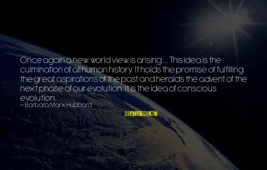 Views Of The World Sayings By Barbara Marx Hubbard: Once again a new world view is arising ... This idea is the culmination of