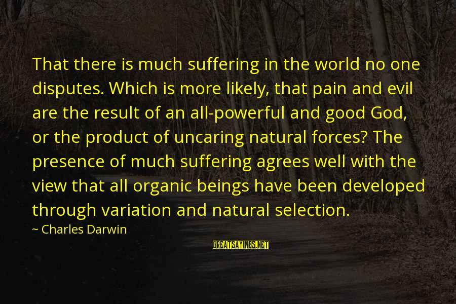 Views Of The World Sayings By Charles Darwin: That there is much suffering in the world no one disputes. Which is more likely,