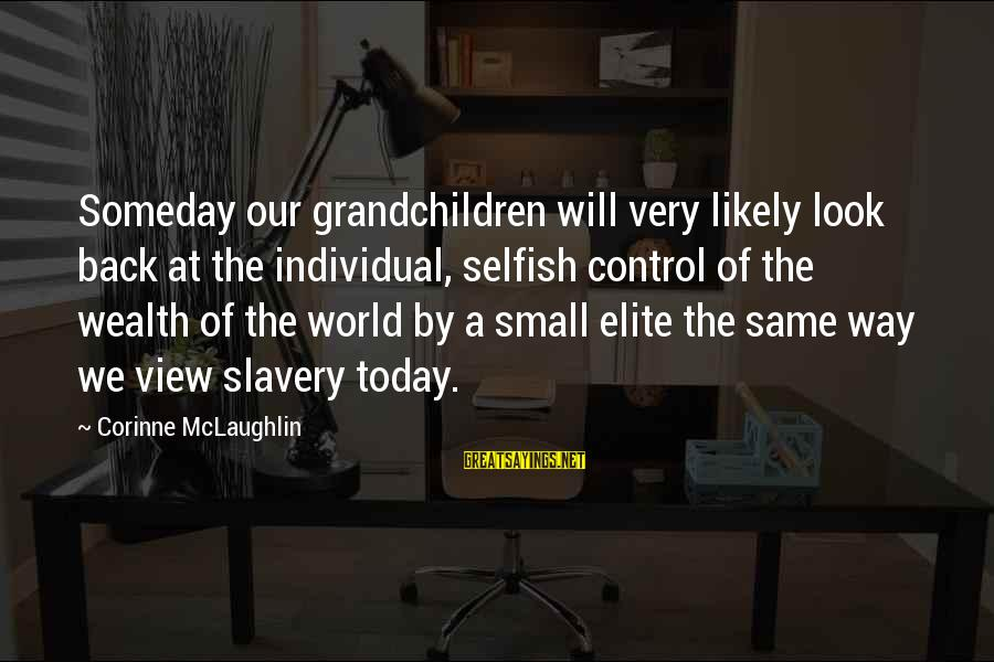 Views Of The World Sayings By Corinne McLaughlin: Someday our grandchildren will very likely look back at the individual, selfish control of the