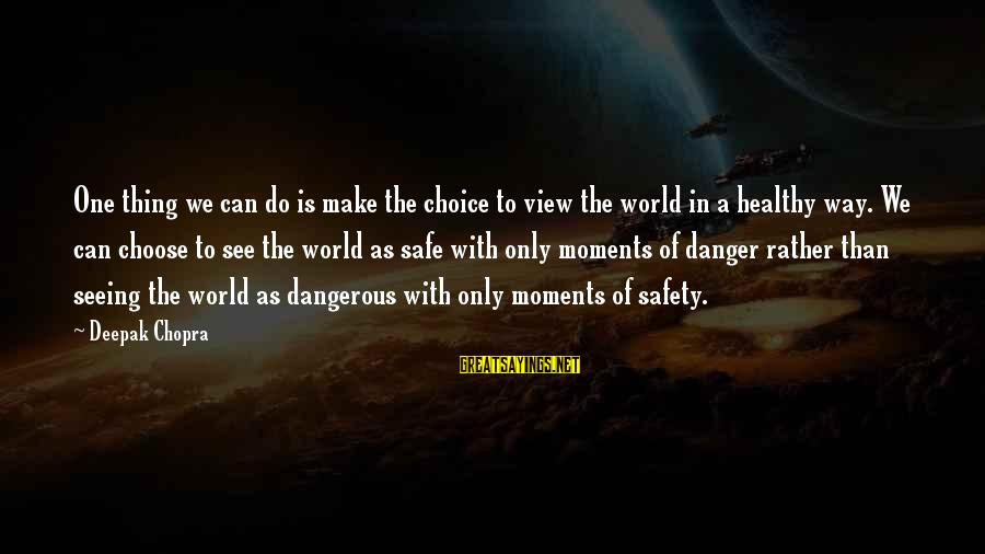Views Of The World Sayings By Deepak Chopra: One thing we can do is make the choice to view the world in a