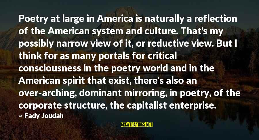 Views Of The World Sayings By Fady Joudah: Poetry at large in America is naturally a reflection of the American system and culture.