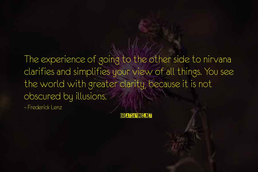 Views Of The World Sayings By Frederick Lenz: The experience of going to the other side to nirvana clarifies and simplifies your view