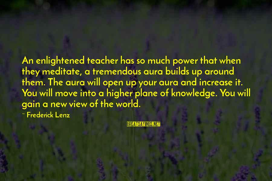 Views Of The World Sayings By Frederick Lenz: An enlightened teacher has so much power that when they meditate, a tremendous aura builds