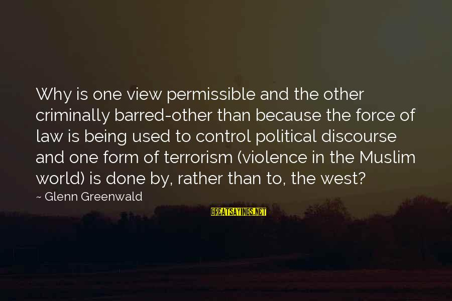 Views Of The World Sayings By Glenn Greenwald: Why is one view permissible and the other criminally barred-other than because the force of