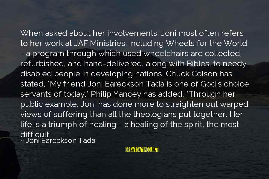 Views Of The World Sayings By Joni Eareckson Tada: When asked about her involvements, Joni most often refers to her work at JAF Ministries,