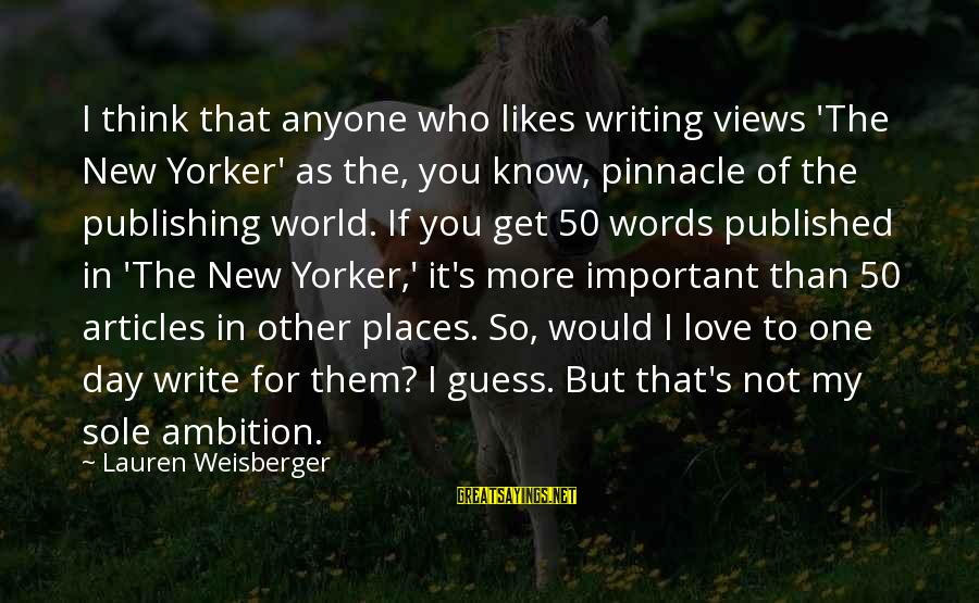 Views Of The World Sayings By Lauren Weisberger: I think that anyone who likes writing views 'The New Yorker' as the, you know,