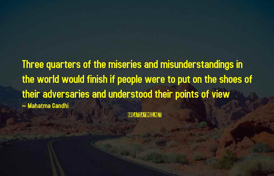 Views Of The World Sayings By Mahatma Gandhi: Three quarters of the miseries and misunderstandings in the world would finish if people were