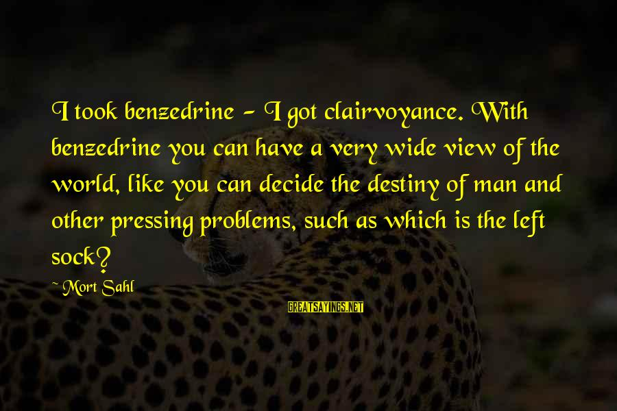 Views Of The World Sayings By Mort Sahl: I took benzedrine - I got clairvoyance. With benzedrine you can have a very wide