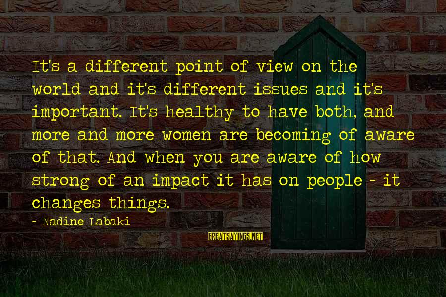 Views Of The World Sayings By Nadine Labaki: It's a different point of view on the world and it's different issues and it's