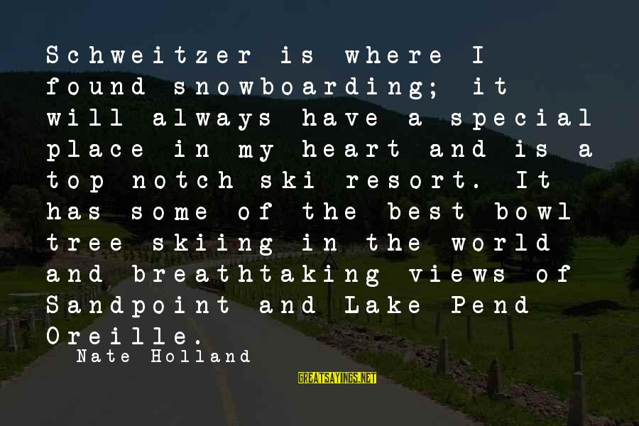 Views Of The World Sayings By Nate Holland: Schweitzer is where I found snowboarding; it will always have a special place in my