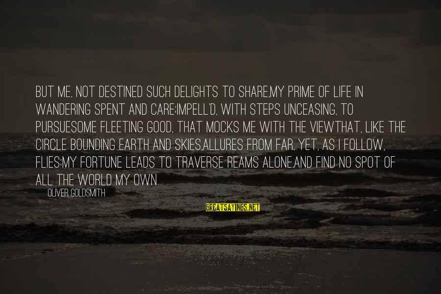 Views Of The World Sayings By Oliver Goldsmith: But me, not destined such delights to share,My prime of life in wandering spent and