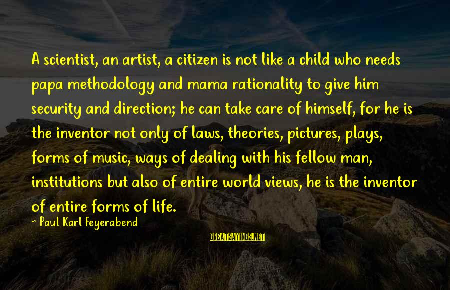 Views Of The World Sayings By Paul Karl Feyerabend: A scientist, an artist, a citizen is not like a child who needs papa methodology