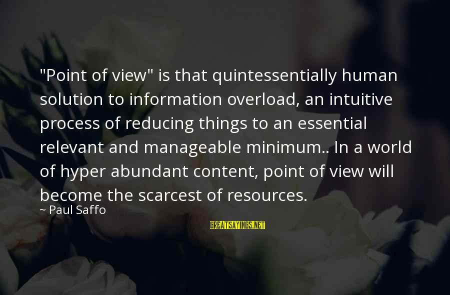 """Views Of The World Sayings By Paul Saffo: """"Point of view"""" is that quintessentially human solution to information overload, an intuitive process of"""