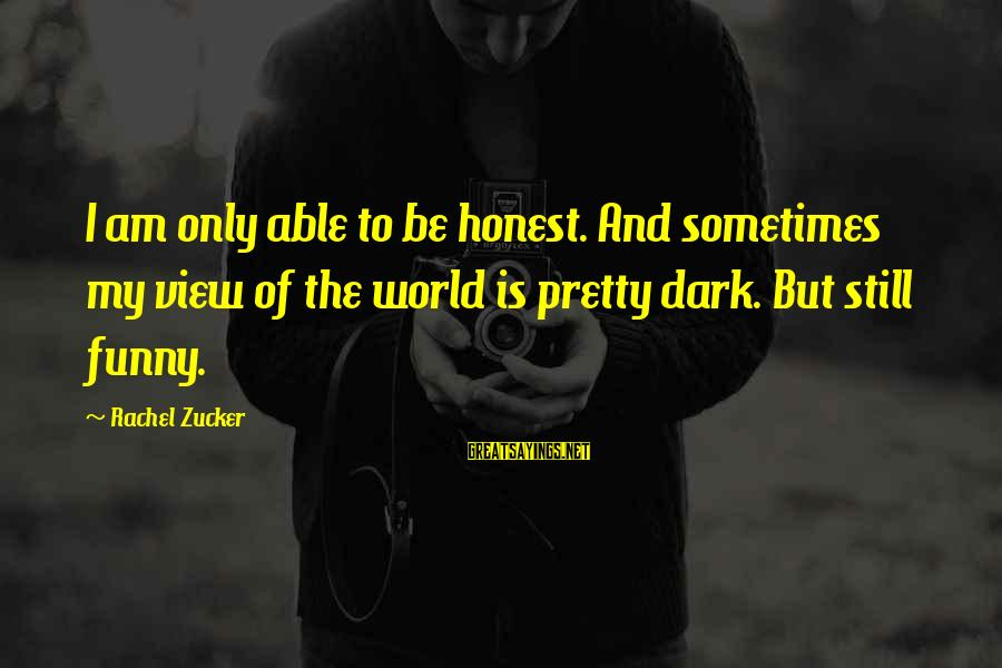 Views Of The World Sayings By Rachel Zucker: I am only able to be honest. And sometimes my view of the world is