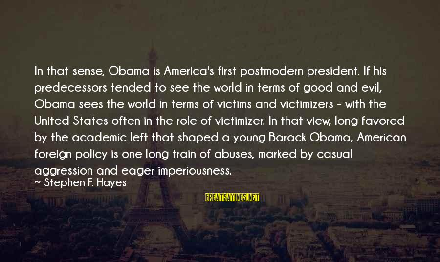 Views Of The World Sayings By Stephen F. Hayes: In that sense, Obama is America's first postmodern president. If his predecessors tended to see