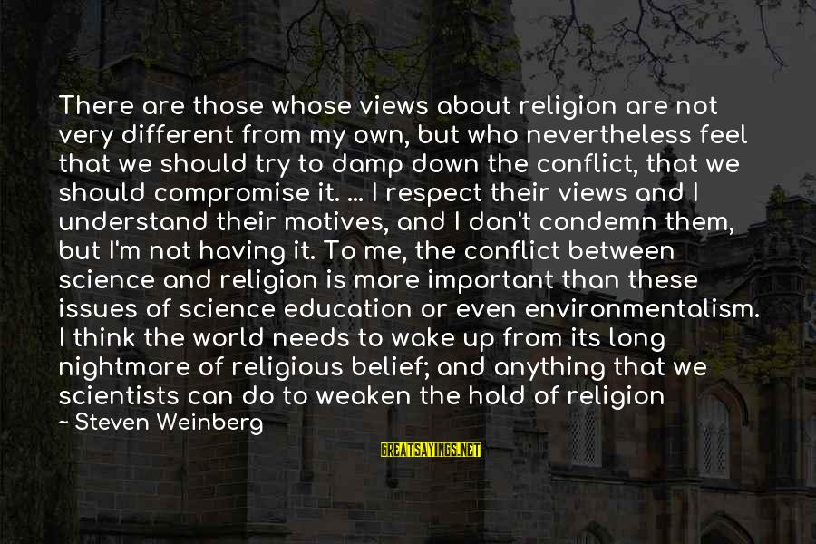 Views Of The World Sayings By Steven Weinberg: There are those whose views about religion are not very different from my own, but
