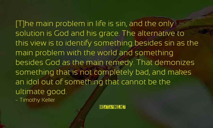 Views Of The World Sayings By Timothy Keller: [T]he main problem in life is sin, and the only solution is God and his