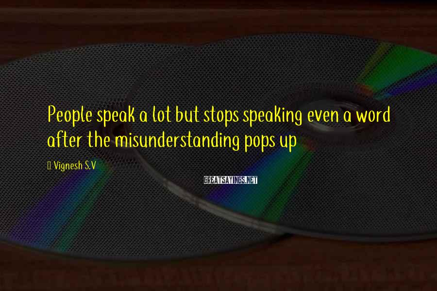 Vignesh S.V Sayings: People speak a lot but stops speaking even a word after the misunderstanding pops up