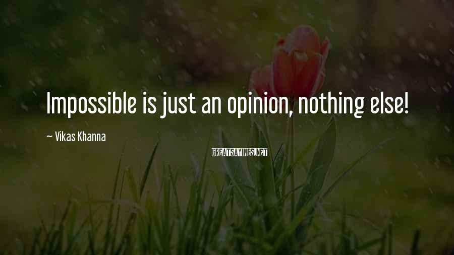Vikas Khanna Sayings: Impossible is just an opinion, nothing else!