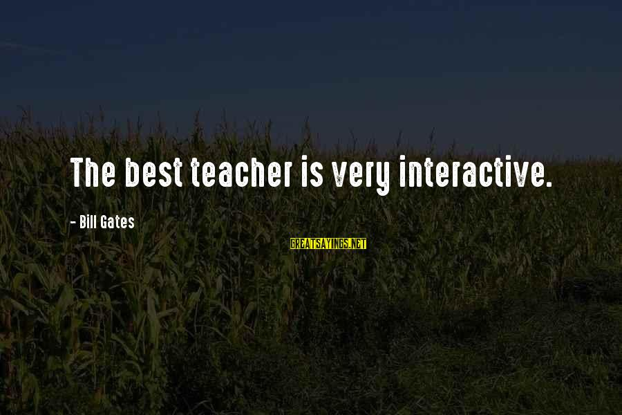 Villans Sayings By Bill Gates: The best teacher is very interactive.