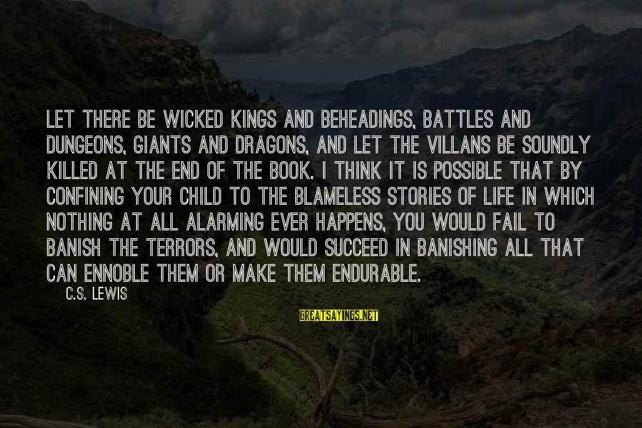 Villans Sayings By C.S. Lewis: Let there be wicked kings and beheadings, battles and dungeons, giants and dragons, and let