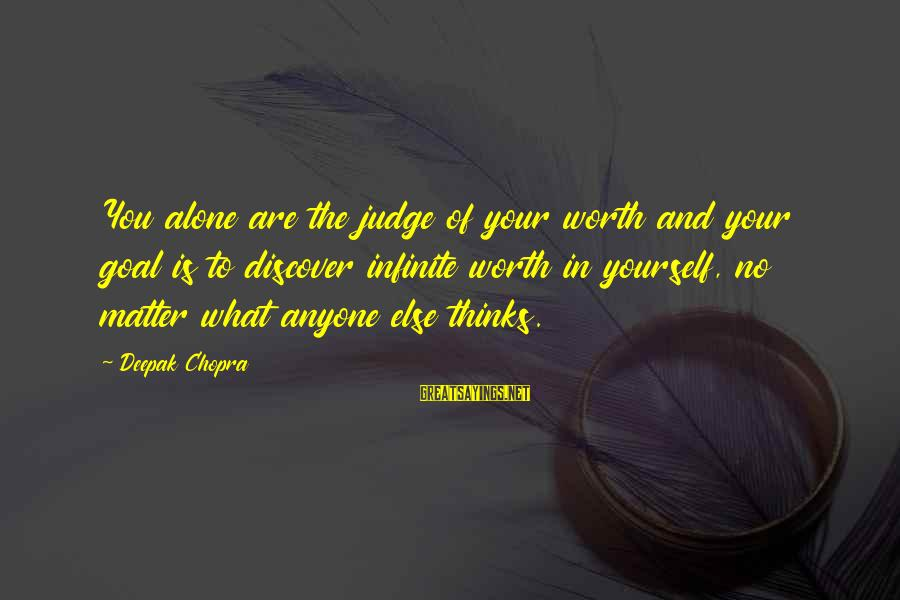 Villans Sayings By Deepak Chopra: You alone are the judge of your worth and your goal is to discover infinite