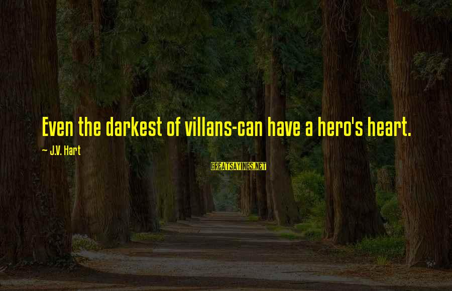 Villans Sayings By J.V. Hart: Even the darkest of villans-can have a hero's heart.