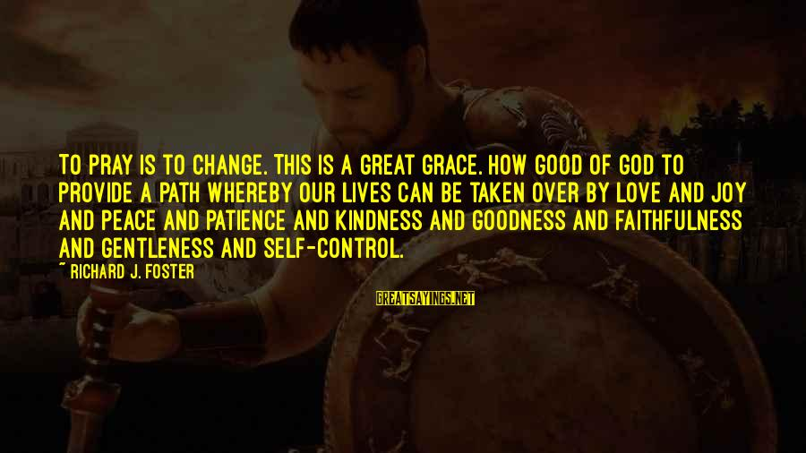 Villans Sayings By Richard J. Foster: To pray is to change. This is a great grace. How good of God to