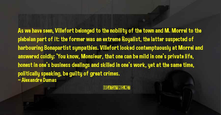 Villefort Sayings By Alexandre Dumas: As we have seen, Villefort belonged to the nobility of the town and M. Morrel