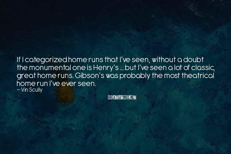 Vin Scully Sayings: If I categorized home runs that I've seen, without a doubt the monumental one is