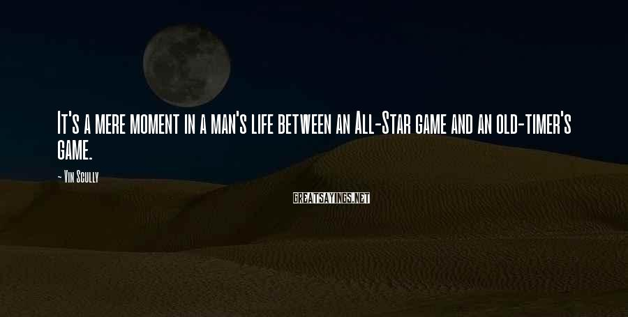 Vin Scully Sayings: It's a mere moment in a man's life between an All-Star game and an old-timer's