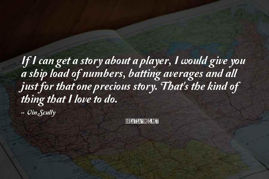 Vin Scully Sayings: If I can get a story about a player, I would give you a ship