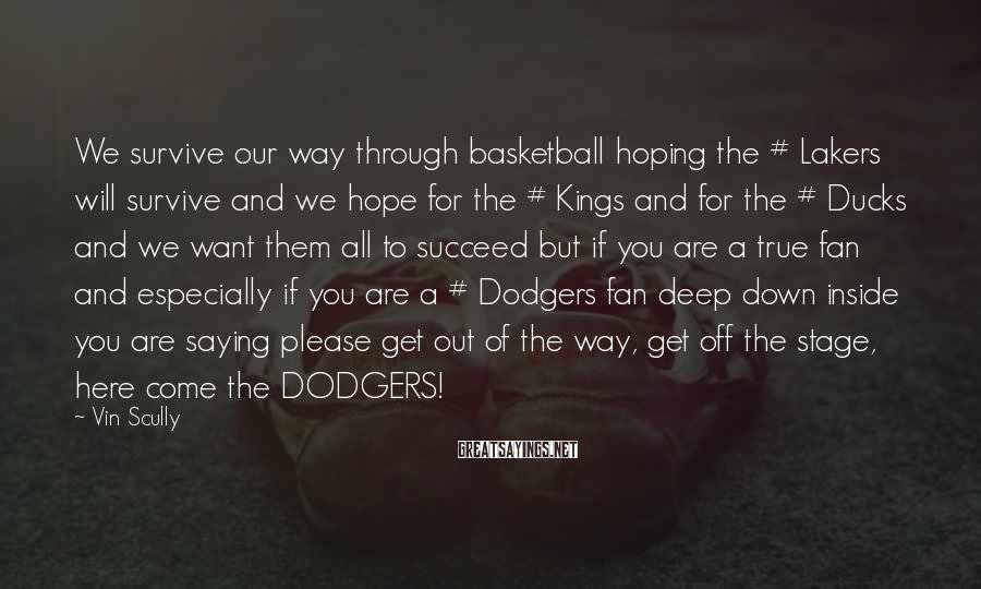 Vin Scully Sayings: We survive our way through basketball hoping the # Lakers will survive and we hope