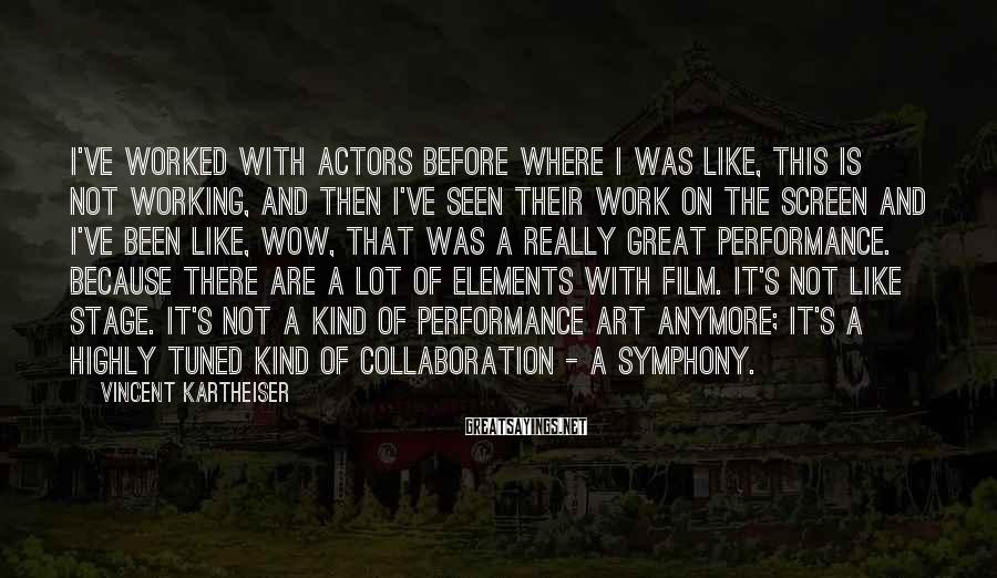 Vincent Kartheiser Sayings: I've worked with actors before where I was like, this is not working, and then
