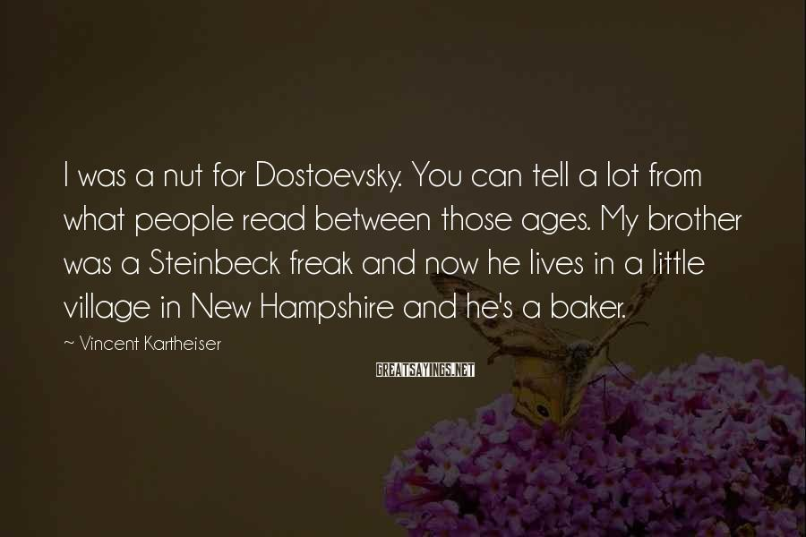 Vincent Kartheiser Sayings: I was a nut for Dostoevsky. You can tell a lot from what people read