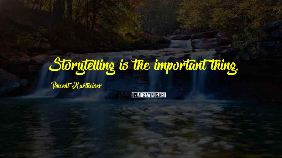 Vincent Kartheiser Sayings: Storytelling is the important thing.