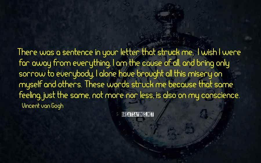 """Vincent Van Gogh Sayings: There was a sentence in your letter that struck me, """"I wish I were far"""