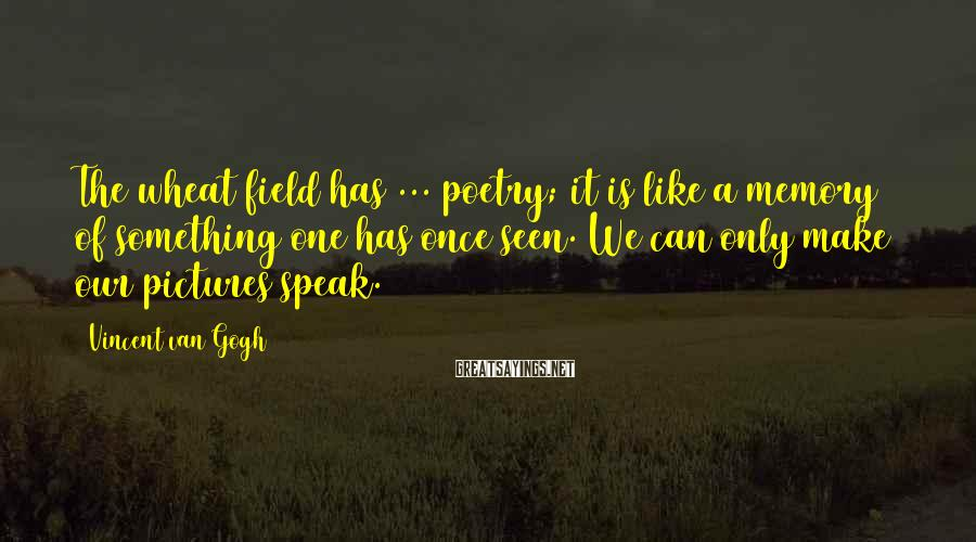 Vincent Van Gogh Sayings: The wheat field has ... poetry; it is like a memory of something one has