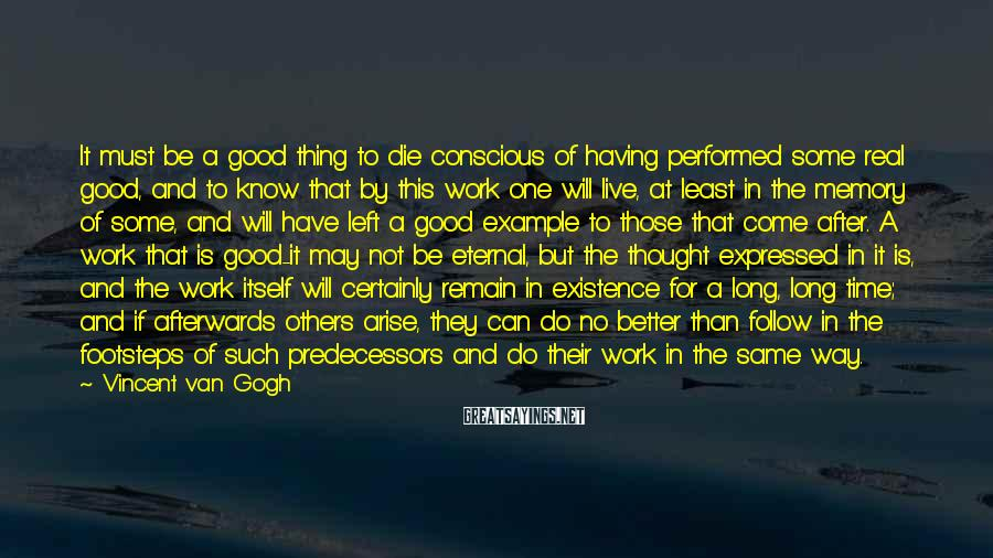 Vincent Van Gogh Sayings: It must be a good thing to die conscious of having performed some real good,
