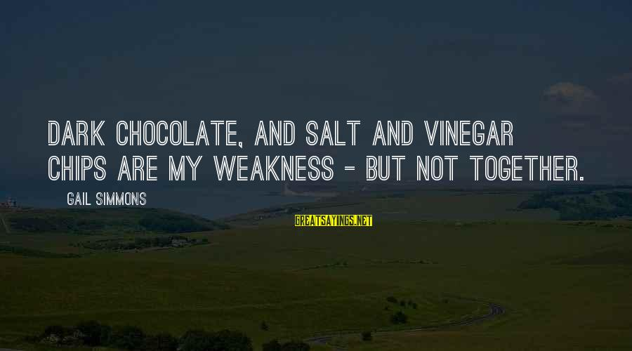 Vinegar Sayings By Gail Simmons: Dark chocolate, and salt and vinegar chips are my weakness - but not together.