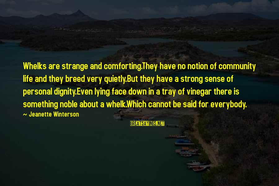 Vinegar Sayings By Jeanette Winterson: Whelks are strange and comforting.They have no notion of community life and they breed very