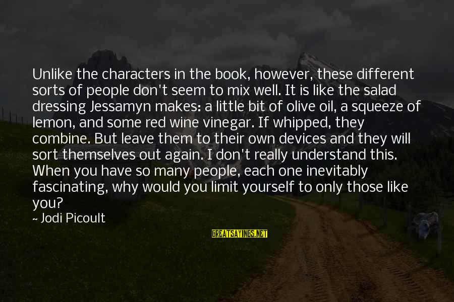 Vinegar Sayings By Jodi Picoult: Unlike the characters in the book, however, these different sorts of people don't seem to