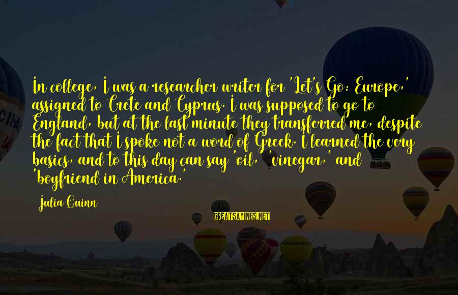 Vinegar Sayings By Julia Quinn: In college, I was a researcher/writer for 'Let's Go: Europe,' assigned to Crete and Cyprus.