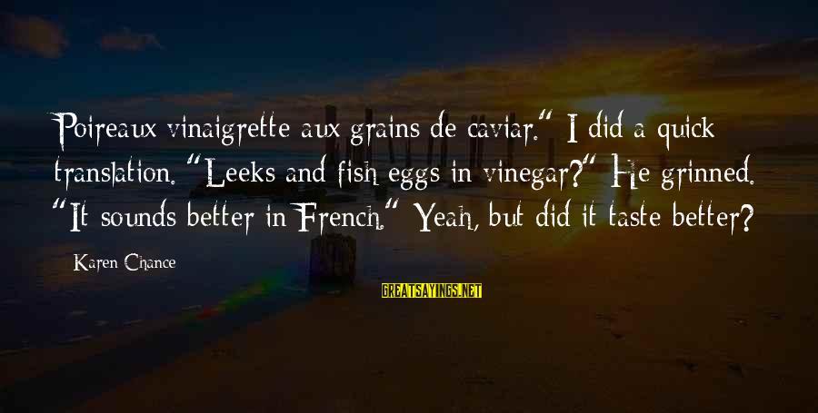 """Vinegar Sayings By Karen Chance: Poireaux vinaigrette aux grains de caviar."""" I did a quick translation. """"Leeks and fish eggs"""